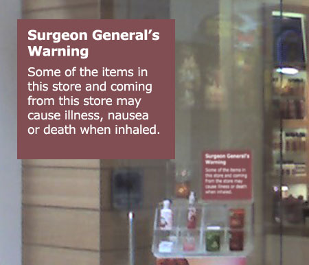 Some of the items in this store and coming out from this store may cause illness, nausea, or death when inhaled.
